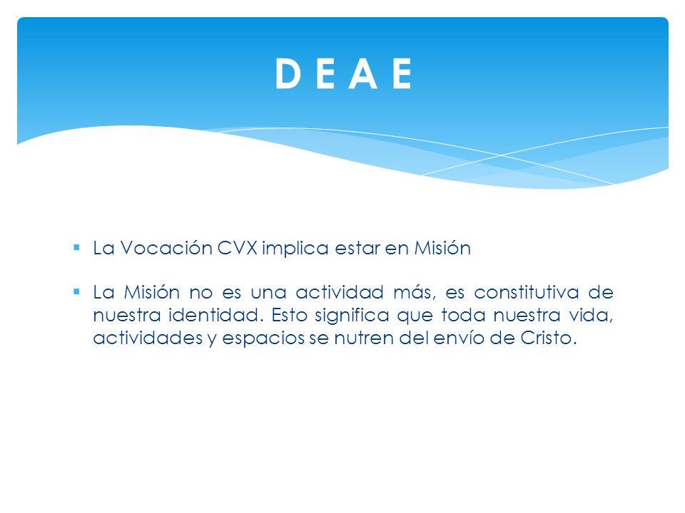 La Vocación CVX implica estar en Misión La Misión no es una actividad más, es constitutiva de nuestra identidad. Esto significa que toda nuestra vida,