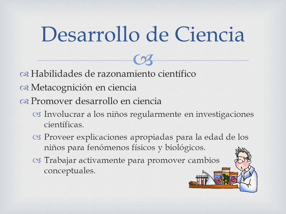 Habilidades de razonamiento científico Metacognición en ciencia Promover desarrollo en ciencia Involucrar a los niños regularmente en investigaciones