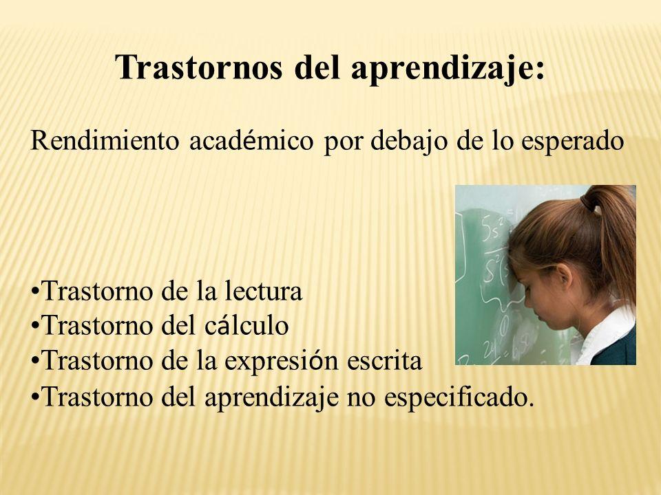 Trastornos del aprendizaje: Rendimiento acad é mico por debajo de lo esperado Trastorno de la lectura Trastorno del c á lculo Trastorno de la expresi ó n escrita Trastorno del aprendizaje no especificado.