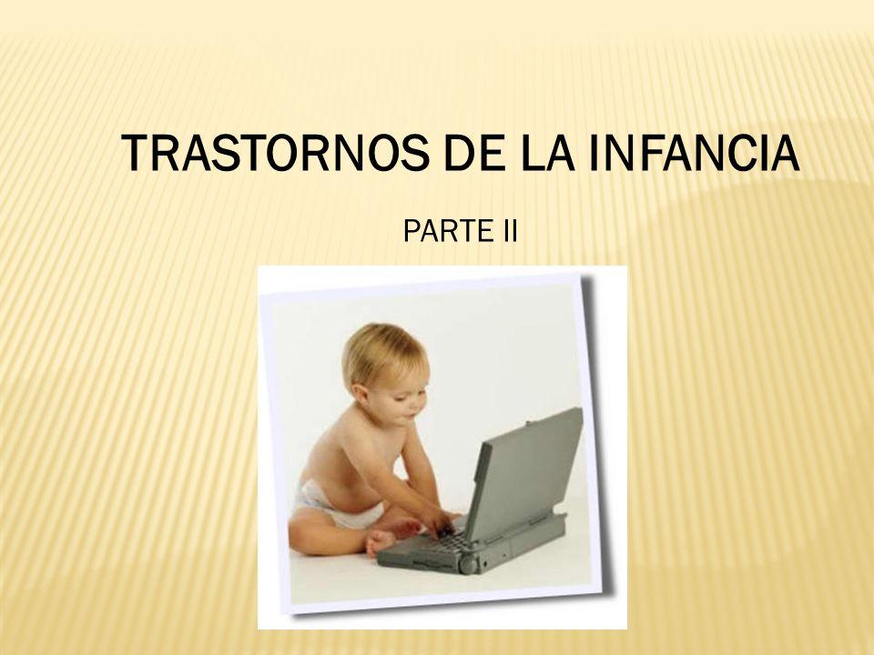 TRASTORNOS DE LA INFANCIA PARTE II