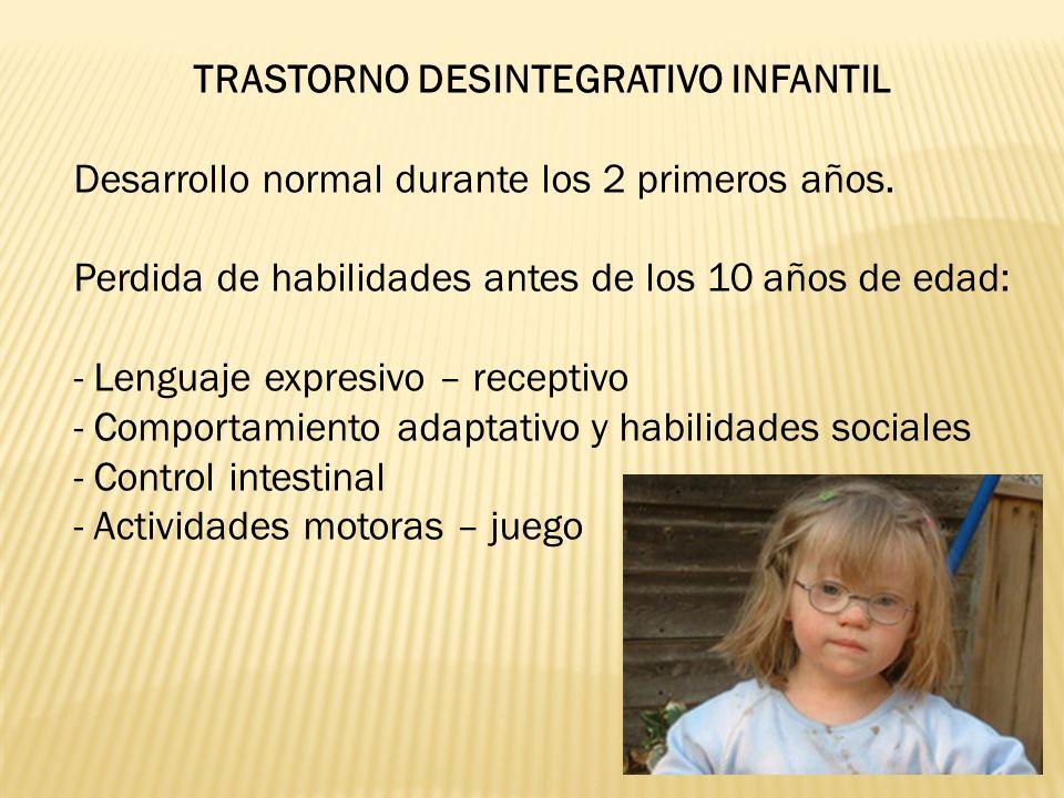 TRASTORNO DESINTEGRATIVO INFANTIL Desarrollo normal durante los 2 primeros años.