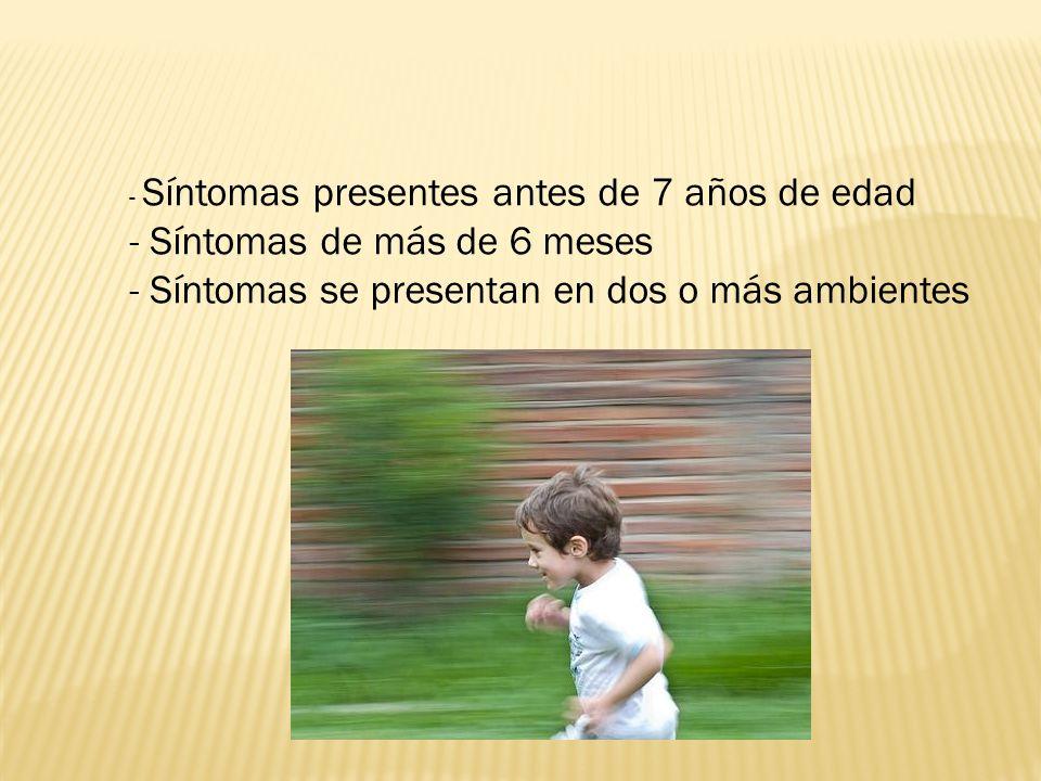 - Síntomas presentes antes de 7 años de edad - Síntomas de más de 6 meses - Síntomas se presentan en dos o más ambientes