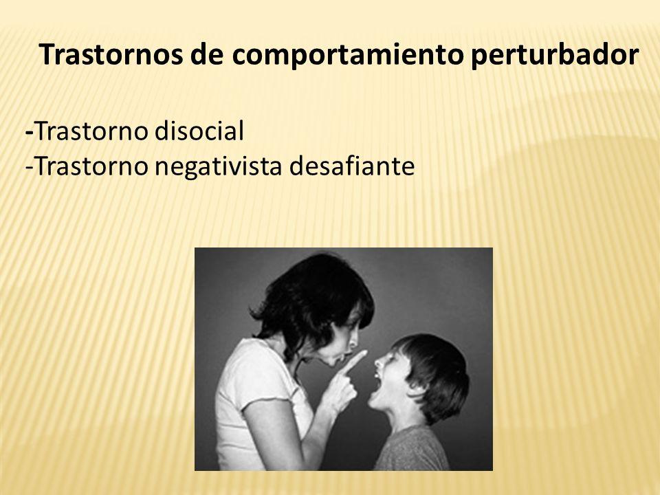 Trastornos de comportamiento perturbador -Trastorno disocial -Trastorno negativista desafiante