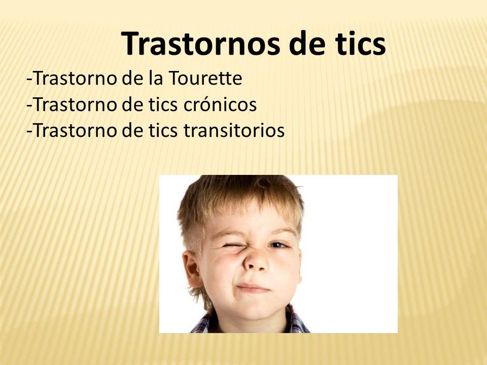 Trastornos de tics -Trastorno de la Tourette -Trastorno de tics crónicos -Trastorno de tics transitorios