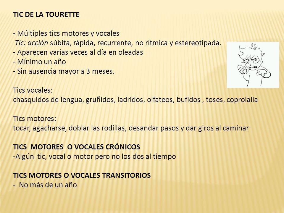 TIC DE LA TOURETTE - Múltiples tics motores y vocales Tic: acción súbita, rápida, recurrente, no rítmica y estereotipada.