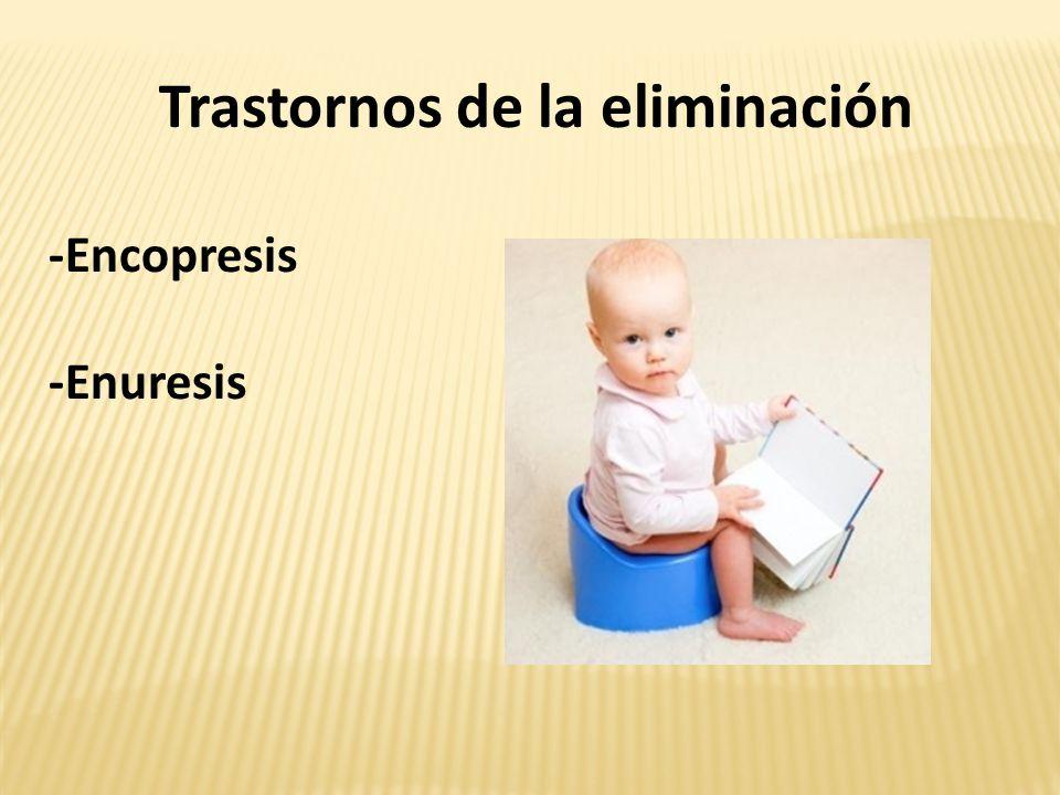 Trastornos de la eliminación -Encopresis -Enuresis