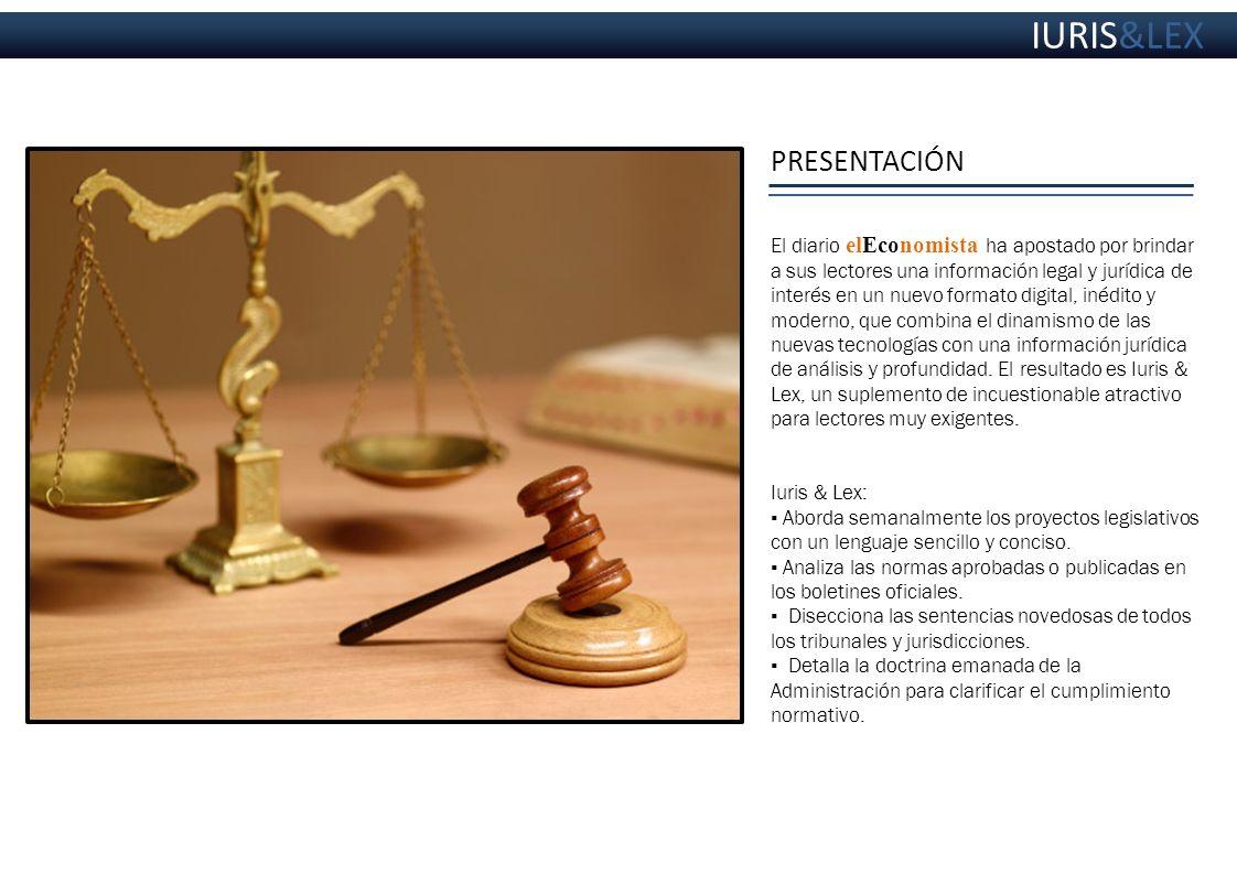 ESTRUCTURA http://diario.eleconomista.es/issue/50499 IURIS & LEX inició su andadura en 2007 como suplemento de elEconomista y ya se ha convertido en una herramienta útil donde se conjuga la opinión especializada de profesionales de primera línea del Derecho, la fiscalidad y la auditoría, con secciones periodísticas de información y análisis.