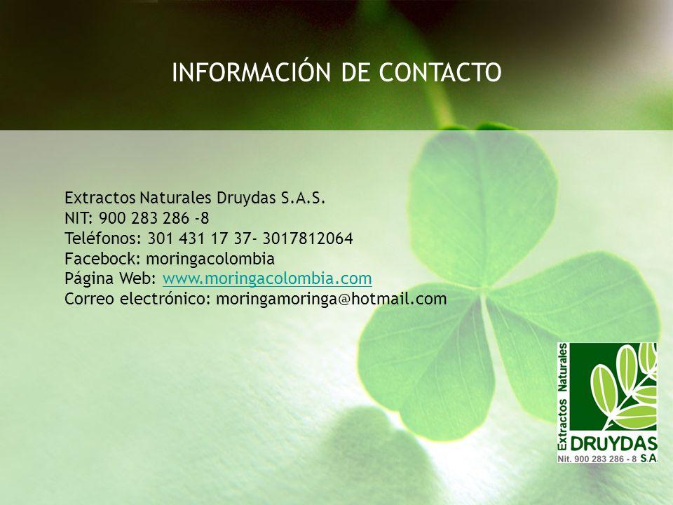 INFORMACIÓN DE CONTACTO Extractos Naturales Druydas S.A.S. NIT: 900 283 286 -8 Teléfonos: 301 431 17 37- 3017812064 Facebock: moringacolombia Página W