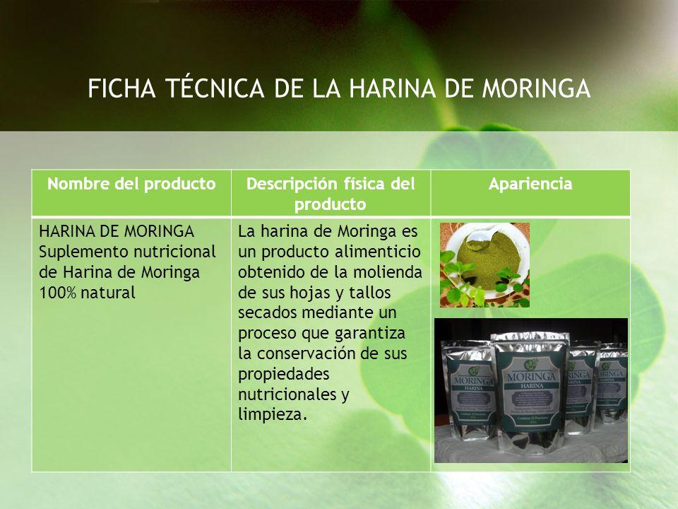 Ingredientes principalesIngredientes secundarios Hojas secas de Moringa OleiferaNo aplica FICHA TÉCNICA DE LA HARINA DE MORINGA Características físicas del producto AspectoHojas vegetales trituradas ColorVerde Olorinobjetable SaborSimple.