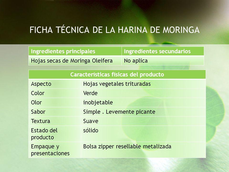 Ingredientes principalesIngredientes secundarios Hojas secas de Moringa OleiferaNo aplica FICHA TÉCNICA DE LA HARINA DE MORINGA Características física