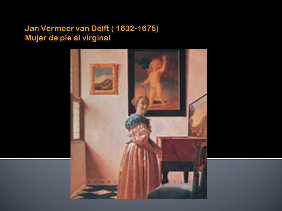 Jan Vermeer van Delft ( 1632-1675) Mujer de pie al virginal