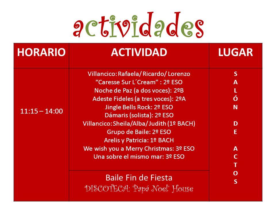 actividadesactividades HORARIOACTIVIDADLUGAR 11:15 – 14:00 Villancico: Rafaela/ Ricardo/ Lorenzo Caresse Sur L´Cream : 2º ESO Noche de Paz (a dos voce