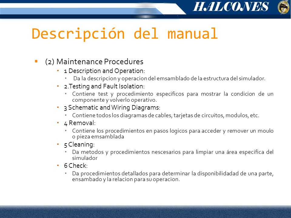 Descripción del manual (2) Maintenance Procedures 1 Description and Operation: Da la descripcion y operacion del emsamblado de la estructura del simul