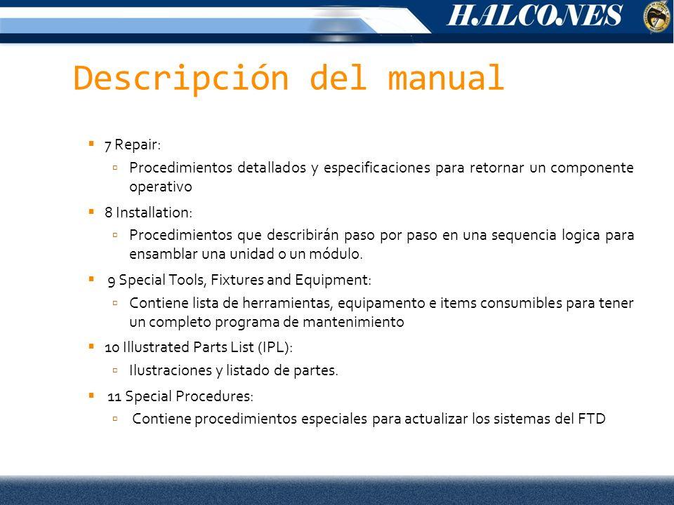 Descripción del manual 7 Repair: Procedimientos detallados y especificaciones para retornar un componente operativo 8 Installation: Procedimientos que describirán paso por paso en una sequencia logica para ensamblar una unidad o un módulo.