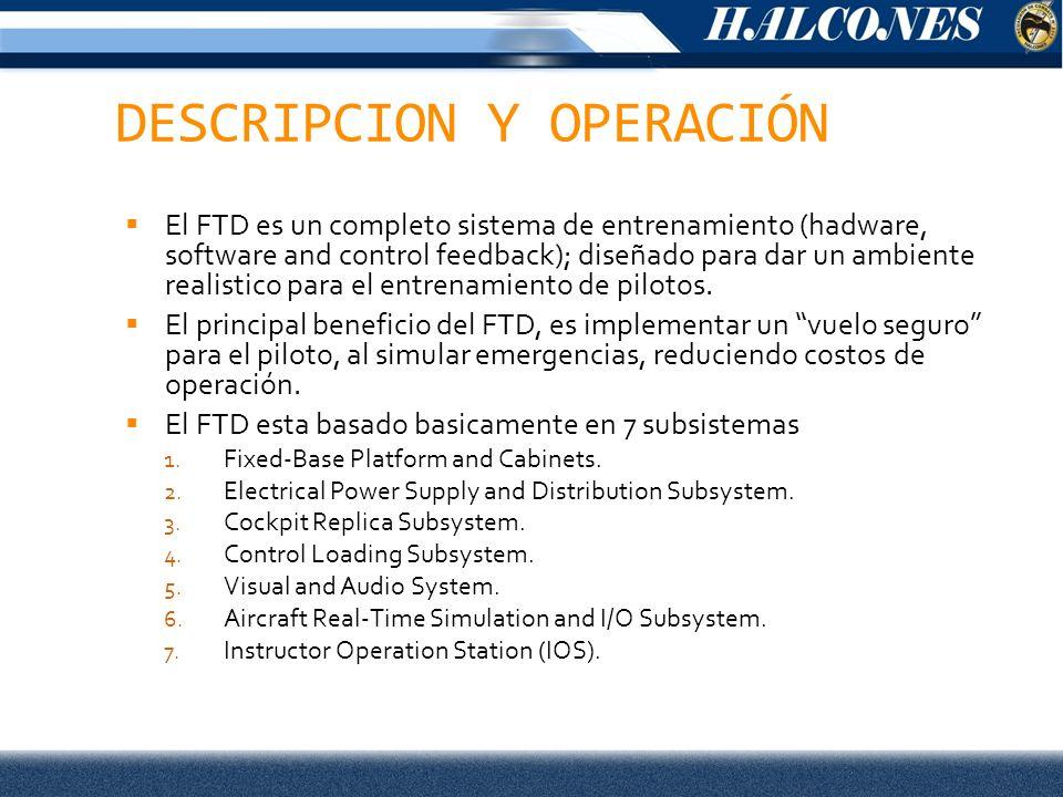 DESCRIPCION Y OPERACIÓN El FTD es un completo sistema de entrenamiento (hadware, software and control feedback); diseñado para dar un ambiente realistico para el entrenamiento de pilotos.