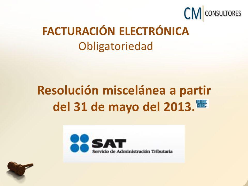 Resolución miscelánea a partir del 31 de mayo del 2013. FACTURACIÓN ELECTRÓNICA Obligatoriedad
