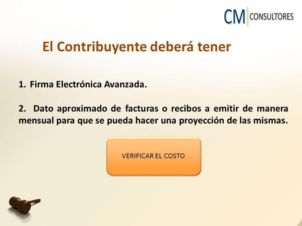 El Contribuyente deberá tener 1.Firma Electrónica Avanzada. 2. Dato aproximado de facturas o recibos a emitir de manera mensual para que se pueda hace