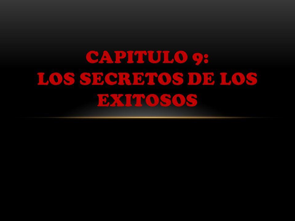 CAPITULO 9: LOS SECRETOS DE LOS EXITOSOS