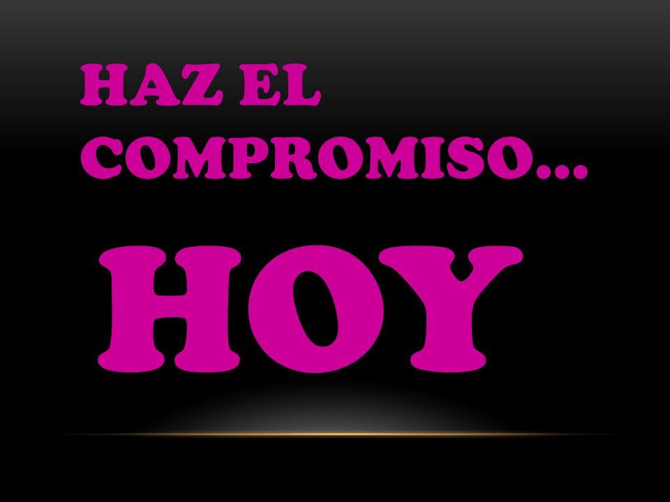 HAZ EL COMPROMISO… HOY
