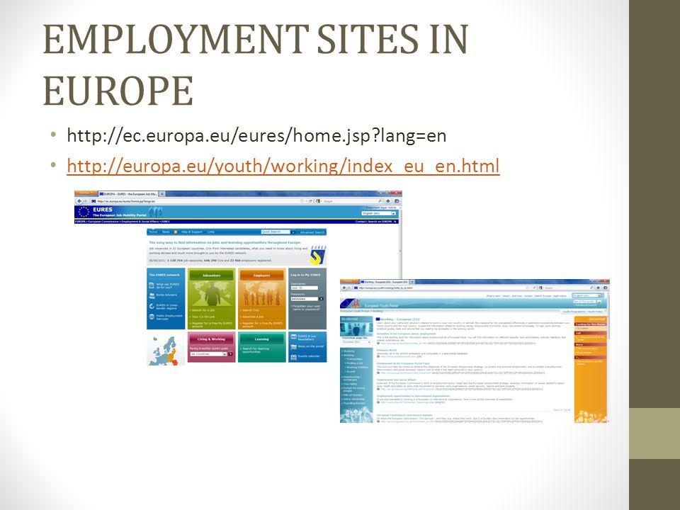 EMPLOYMENT SITES IN EUROPE http://ec.europa.eu/eures/home.jsp?lang=en http://europa.eu/youth/working/index_eu_en.html