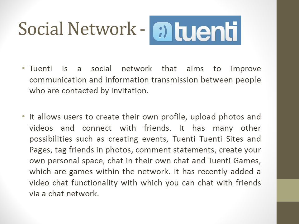 Social Network - Tuenti is a social network that aims to improve communication and information transmission between people who are contacted by invitation.