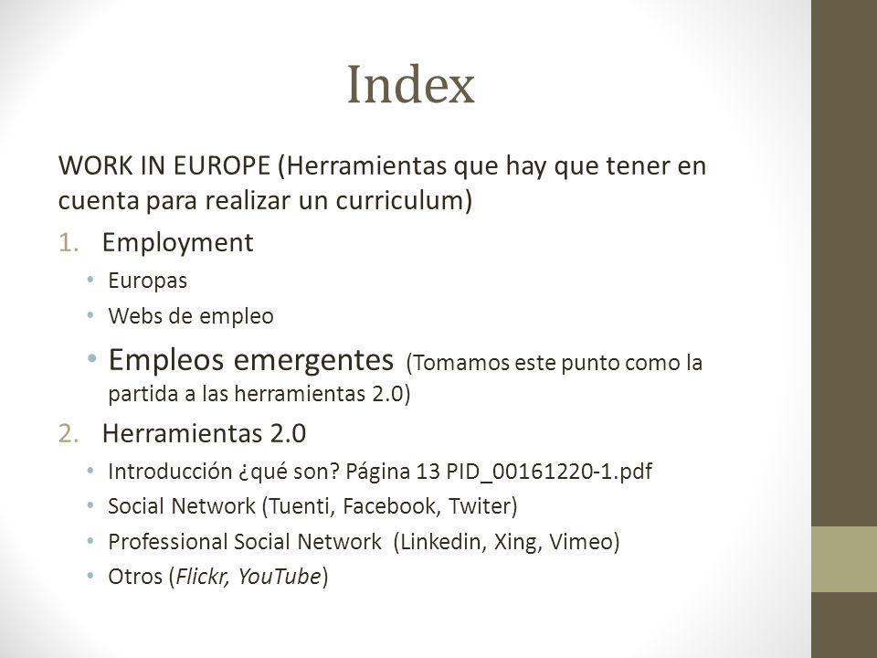 Index WORK IN EUROPE (Herramientas que hay que tener en cuenta para realizar un curriculum) 1.Employment Europas Webs de empleo Empleos emergentes (To