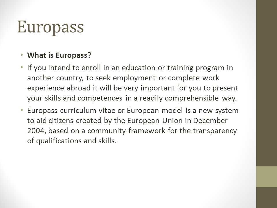 Europass What is Europass? If you intend to enroll in an education or training program in another country, to seek employment or complete work experie