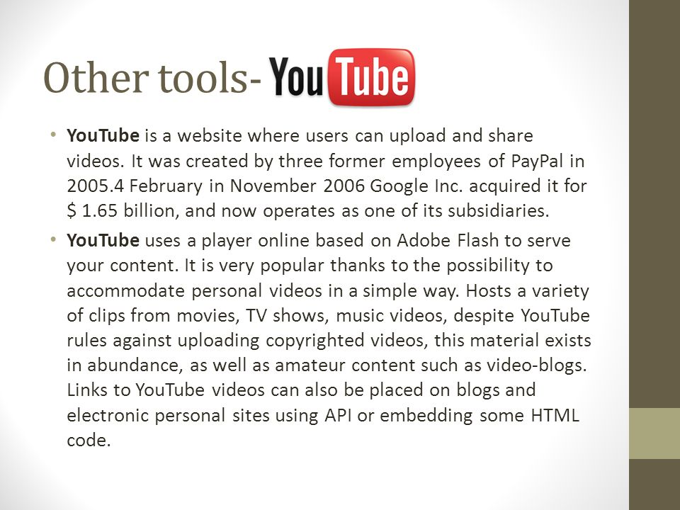 YouTube is a website where users can upload and share videos. It was created by three former employees of PayPal in 2005.4 February in November 2006 G