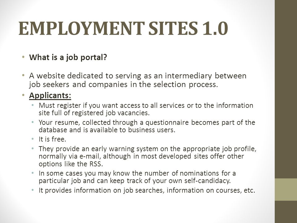 EMPLOYMENT SITES 1.0 What is a job portal? A website dedicated to serving as an intermediary between job seekers and companies in the selection proces