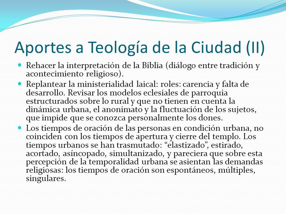 Aportes a Teología de la Ciudad (II) Rehacer la interpretación de la Biblia (diálogo entre tradición y acontecimiento religioso). Replantear la minist