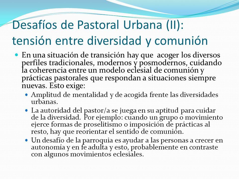 Desafíos de Pastoral Urbana (II): tensión entre diversidad y comunión En una situación de transición hay que acoger los diversos perfiles tradicionale