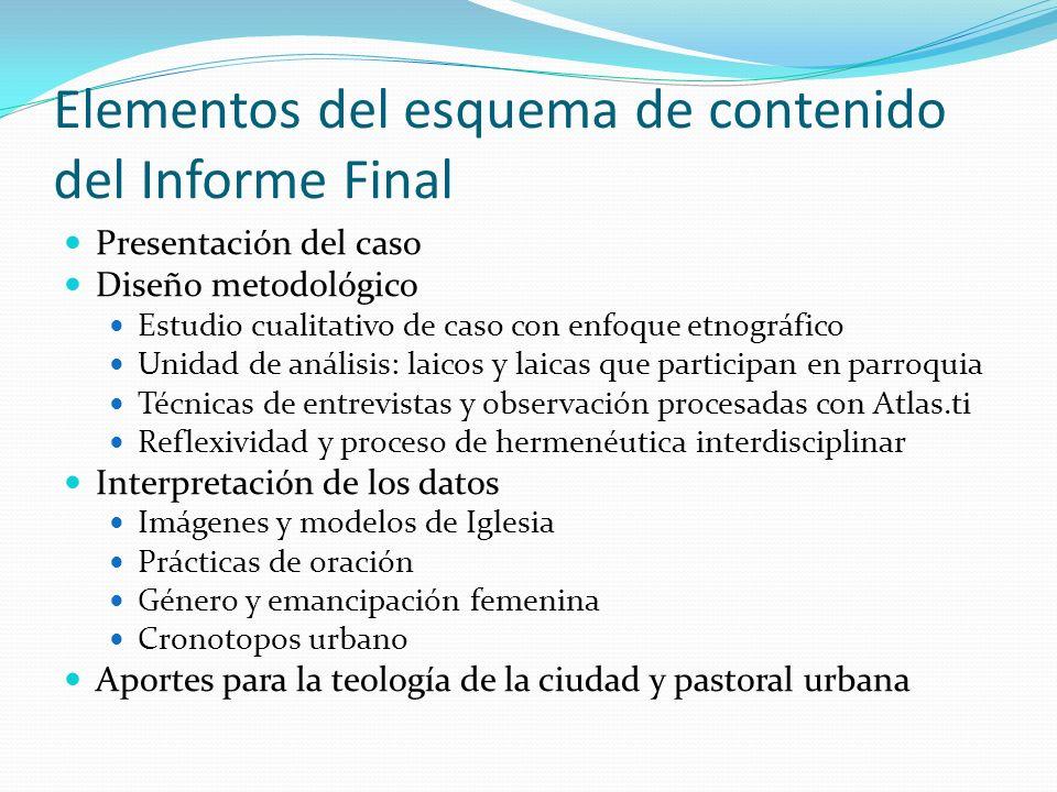 Elementos del esquema de contenido del Informe Final Presentación del caso Diseño metodológico Estudio cualitativo de caso con enfoque etnográfico Uni