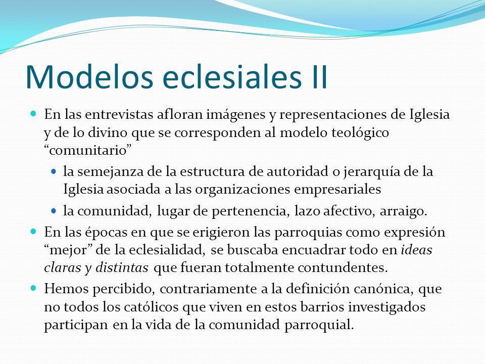 Modelos eclesiales II En las entrevistas afloran imágenes y representaciones de Iglesia y de lo divino que se corresponden al modelo teológico comunit