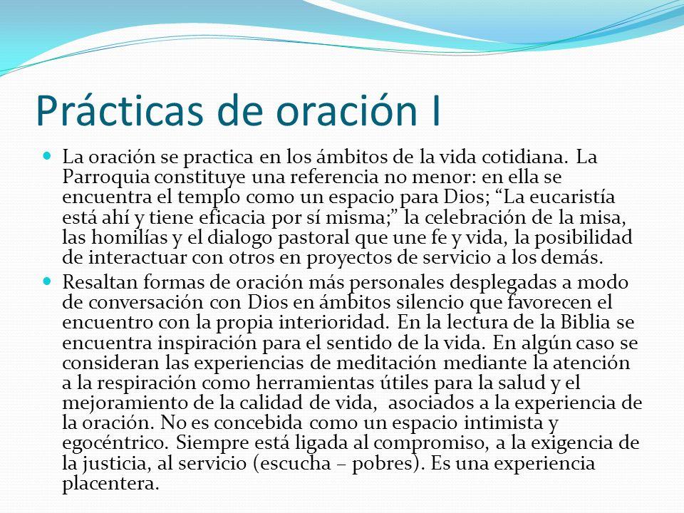 Prácticas de oración I La oración se practica en los ámbitos de la vida cotidiana. La Parroquia constituye una referencia no menor: en ella se encuent