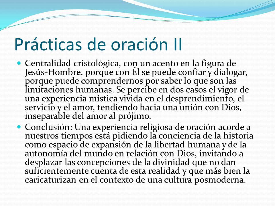 Prácticas de oración II Centralidad cristológica, con un acento en la figura de Jesús-Hombre, porque con Él se puede confiar y dialogar, porque puede