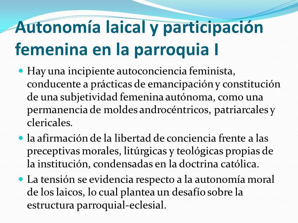 Autonomía laical y participación femenina en la parroquia I Hay una incipiente autoconciencia feminista, conducente a prácticas de emancipación y cons