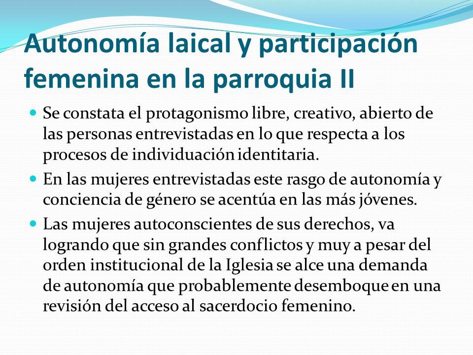Autonomía laical y participación femenina en la parroquia II Se constata el protagonismo libre, creativo, abierto de las personas entrevistadas en lo