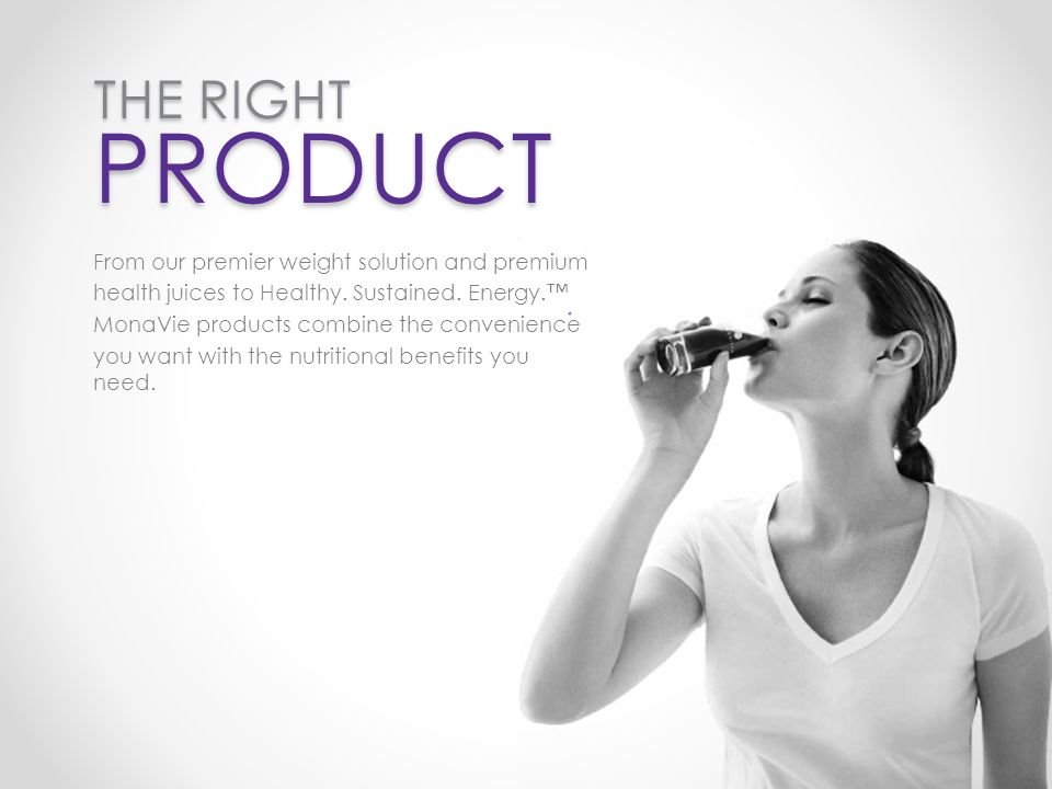 THE RIGHT PRODUCT From our premier weight solution and premium health juices to Healthy.