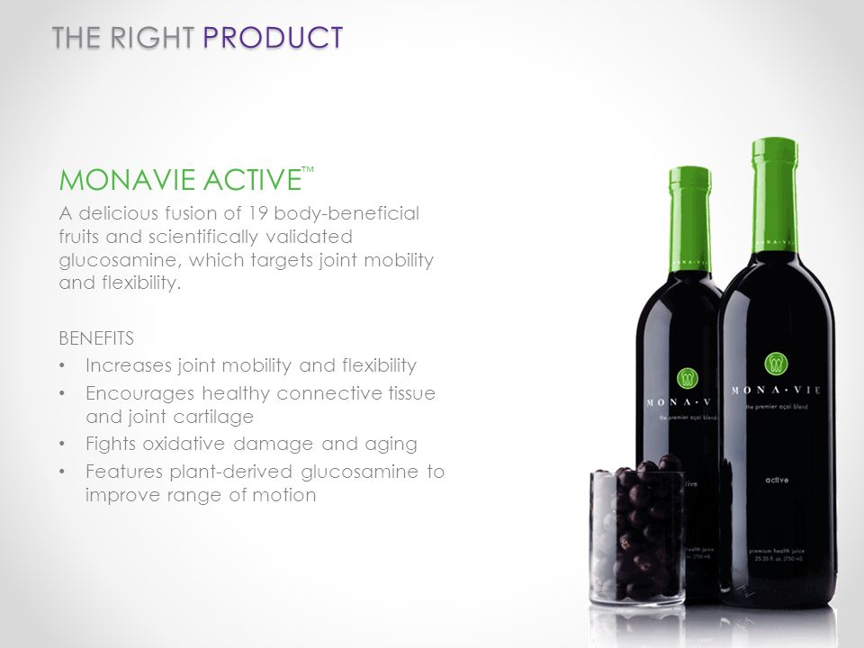 THE RIGHT PRODUCT MONAVIE ACTIVE A delicious fusion of 19 body-beneficial fruits and scientifically validated glucosamine, which targets joint mobility and flexibility.