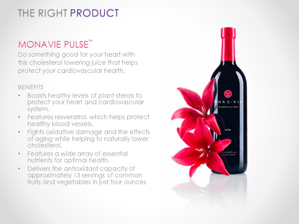 THE RIGHT PRODUCT MONAVIE PULSE Do something good for your heart with this cholesterol lowering juice that helps protect your cardiovascular health. B