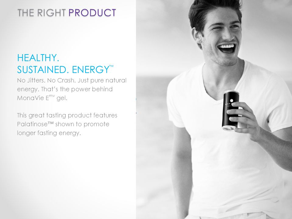 THE RIGHT PRODUCT HEALTHY. SUSTAINED. ENERGY No Jitters.