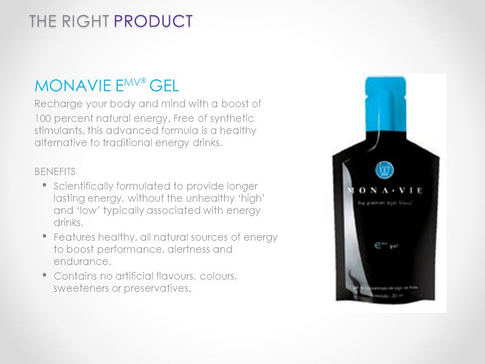 THE RIGHT PRODUCT MONAVIE E MV ® GEL Recharge your body and mind with a boost of 100 percent natural energy. Free of synthetic stimulants, this advanc