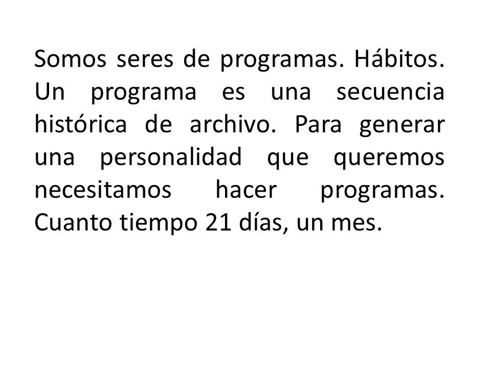Somos seres de programas.Hábitos. Un programa es una secuencia histórica de archivo.