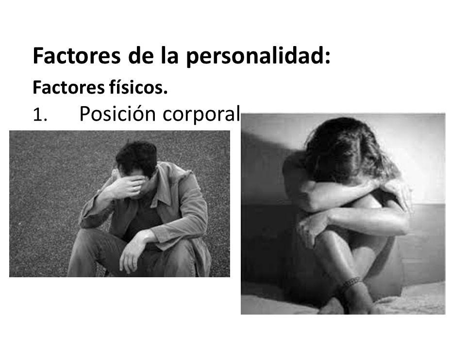 Factores de la personalidad: Factores físicos. 1. Posición corporal.