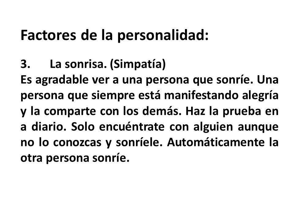 Factores de la personalidad: 3.La sonrisa.(Simpatía) Es agradable ver a una persona que sonríe.
