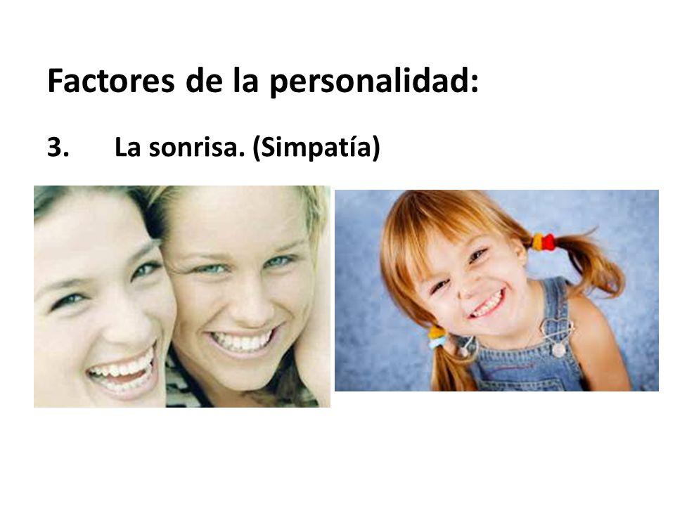 Factores de la personalidad: 3.La sonrisa. (Simpatía)