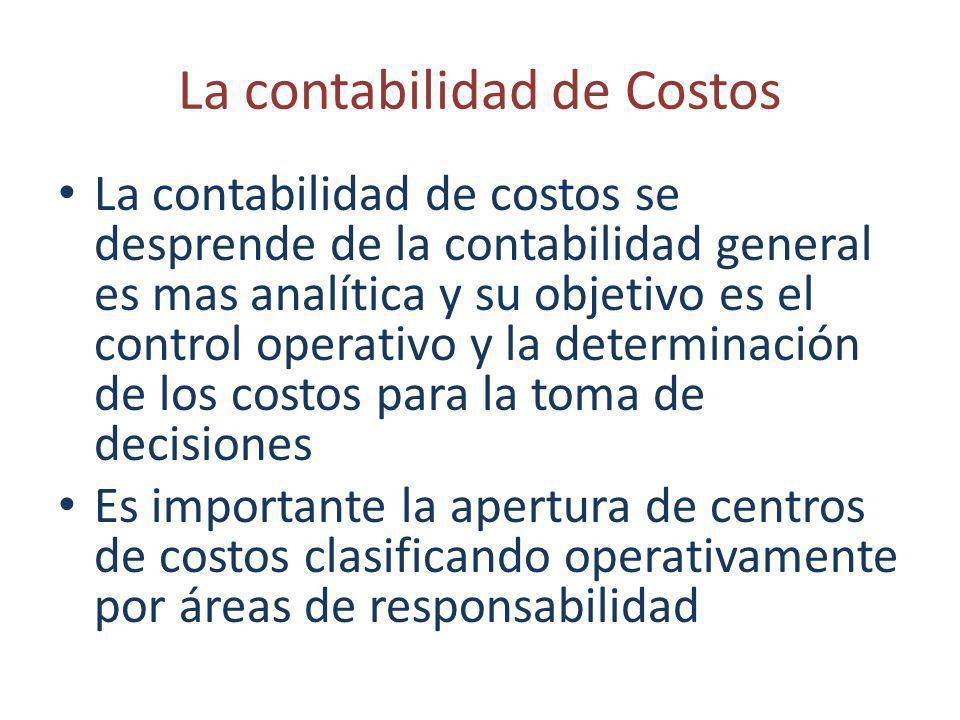 La contabilidad de Costos La contabilidad de costos se desprende de la contabilidad general es mas analítica y su objetivo es el control operativo y l