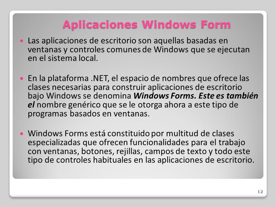 Aplicaciones Windows Form Las aplicaciones de escritorio son aquellas basadas en ventanas y controles comunes de Windows que se ejecutan en el sistema
