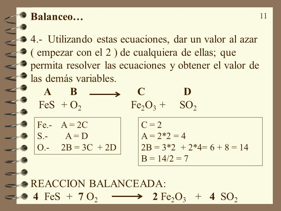 11 Balanceo… 4.- Utilizando estas ecuaciones, dar un valor al azar ( empezar con el 2 ) de cualquiera de ellas; que permita resolver las ecuaciones y