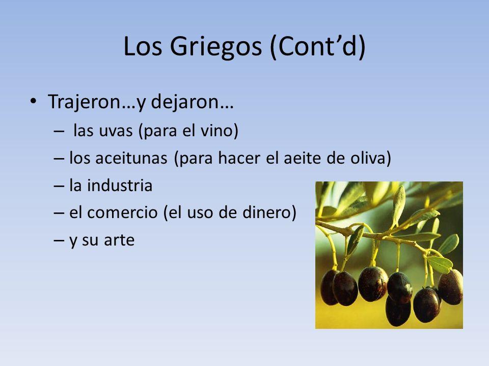 Los Griegos (Contd) Trajeron…y dejaron… – las uvas (para el vino) – los aceitunas (para hacer el aeite de oliva) – la industria – el comercio (el uso de dinero) – y su arte